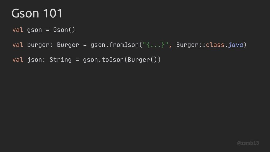 Gson val gson = Gson() val burger: Burger = gso...