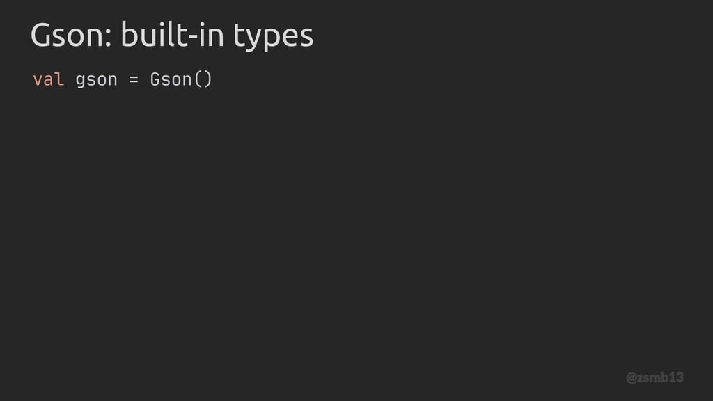 Gson val gson = Gson() : built-in types @zsmb13