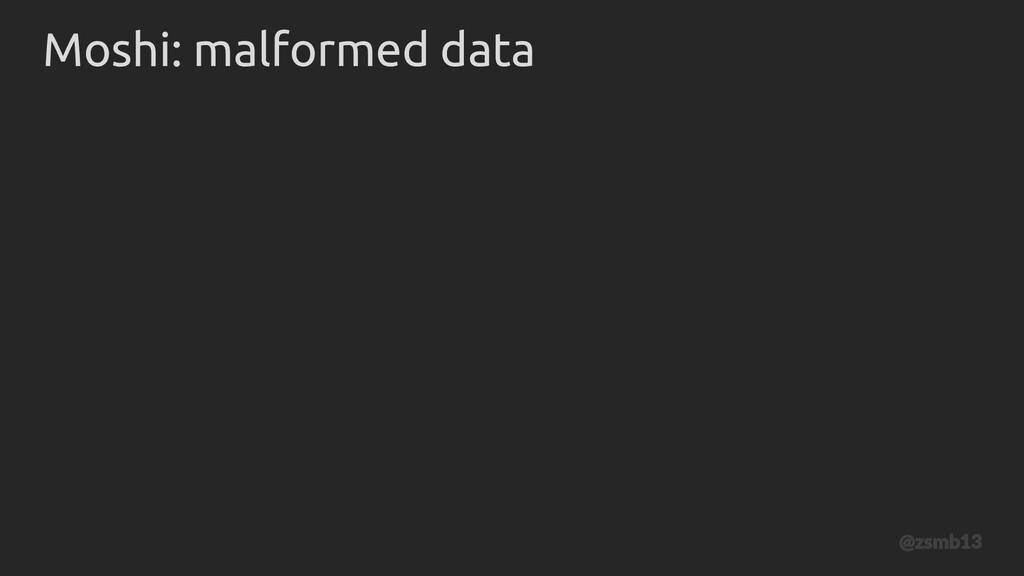 Moshi: malformed data @zsmb13