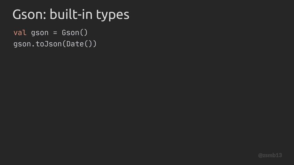 Gson val gson = Gson() gson.toJson(Date()) : bu...