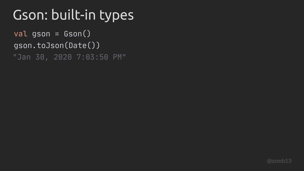 """Gson val gson = Gson() gson.toJson(Date()) """"Jan..."""