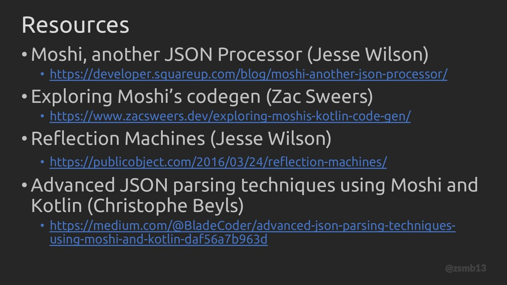 Resources •Moshi, another JSON Processor (Jesse...