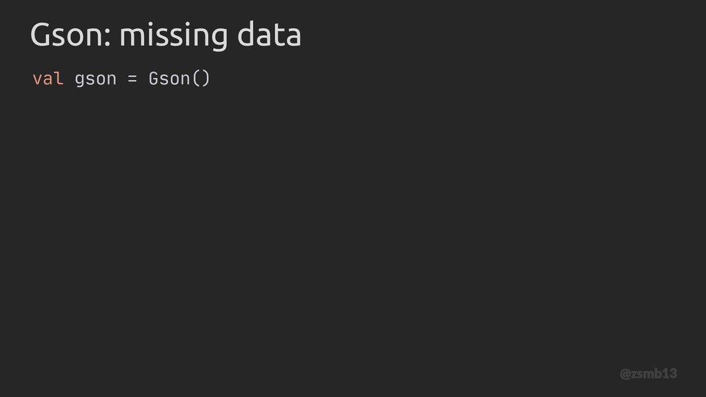 Gson: missing data Gson() val gson = @zsmb13