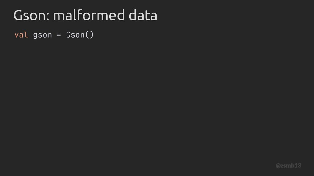 val gson = Gson() Gson: malformed data @zsmb13