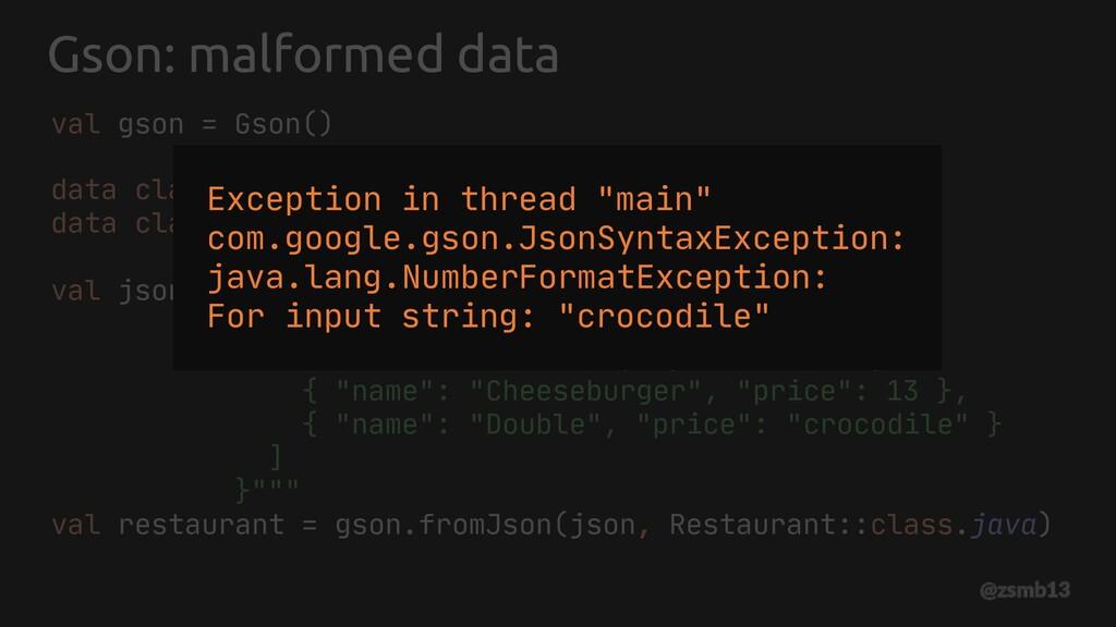 Gson: malformed data val gson = Gson() data cla...