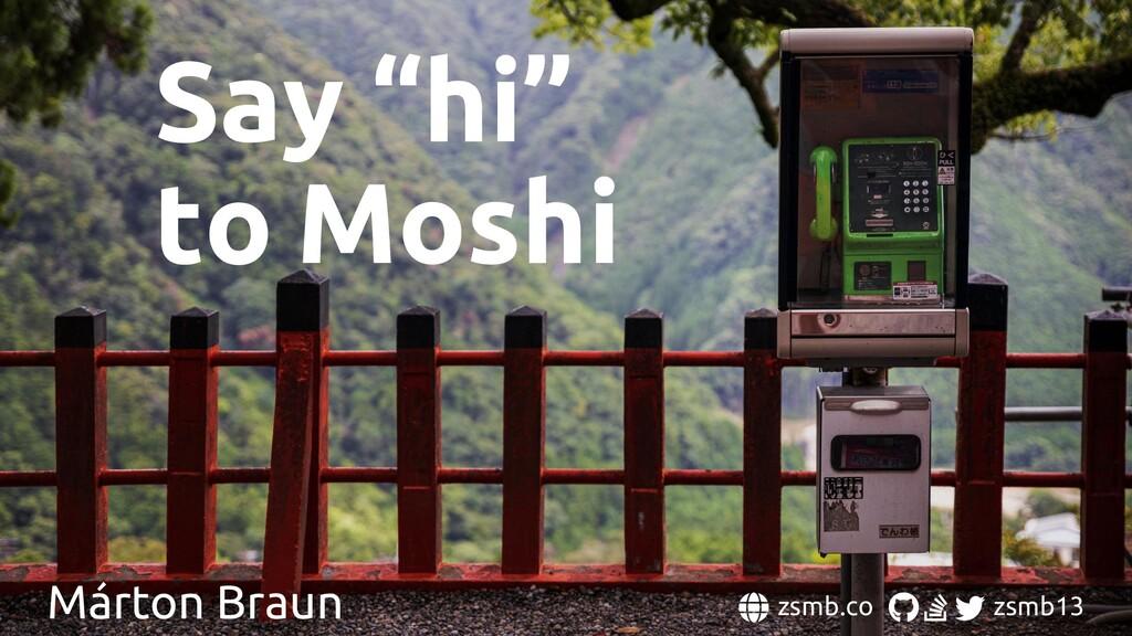 """Say """"hi"""" to zsmb.co zsmb13 Márton Braun Moshi"""