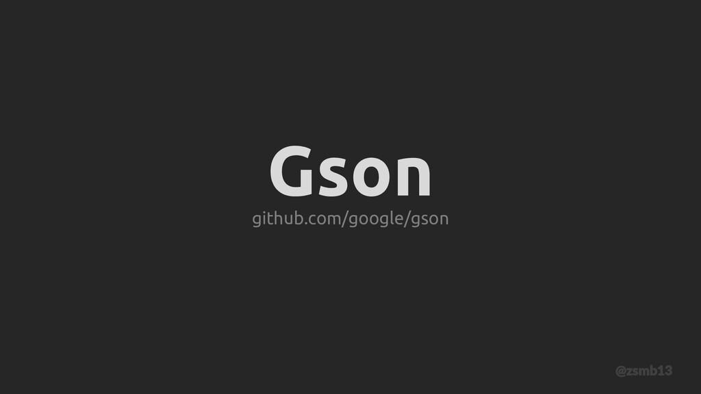 Gson github.com/google/gson @zsmb13