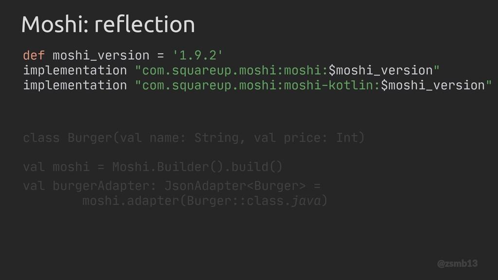 val moshi = Moshi.Builder().build() Moshi: refl...