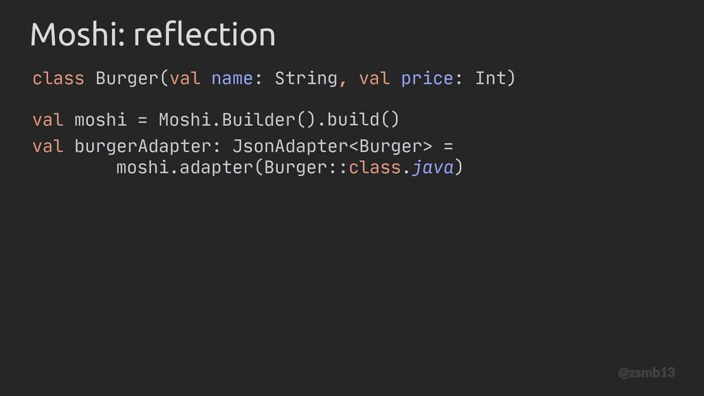 val moshi = Moshi.Builder() Moshi: reflection v...