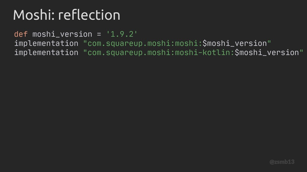 Moshi: reflection def moshi_version = '1.9.2' i...