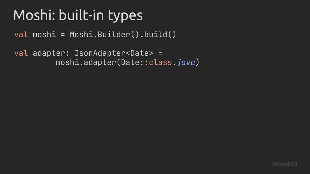 val moshi = Moshi.Builder().build() val adapter...
