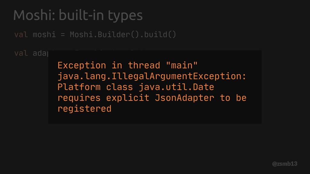 Moshi: built-in types val moshi = Moshi.Builder...
