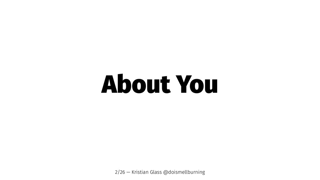 About You 2/26 — Kristian Glass @doismellburning