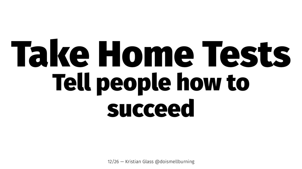 Take Home Tests Tell people how to succeed 12/2...