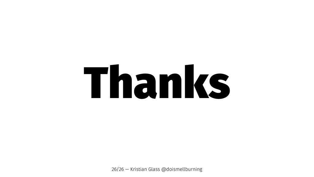 Thanks 26/26 — Kristian Glass @doismellburning