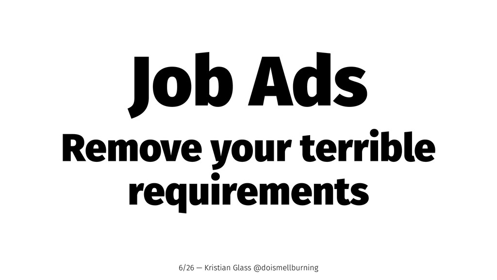 Job Ads Remove your terrible requirements 6/26 ...