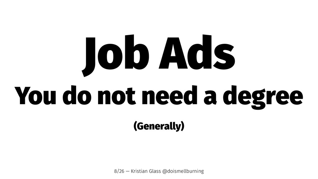 Job Ads You do not need a degree (Generally) 8/...