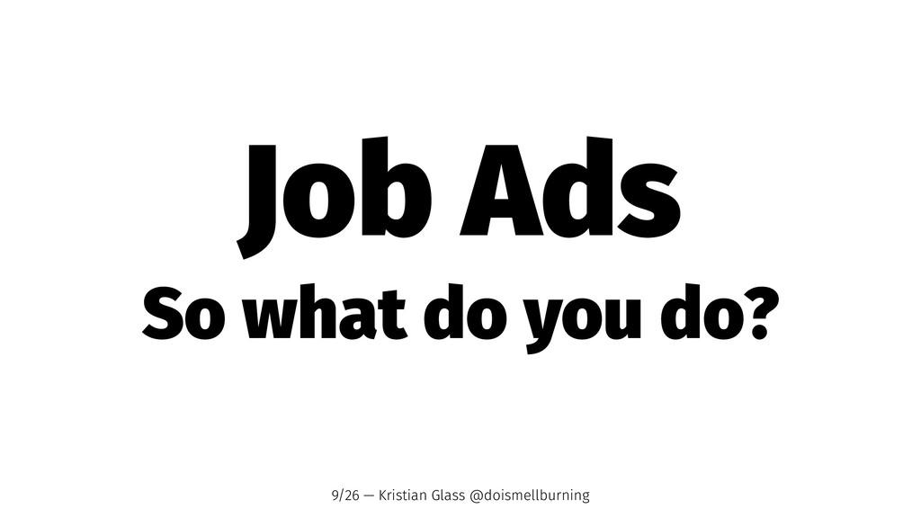 Job Ads So what do you do? 9/26 — Kristian Glas...