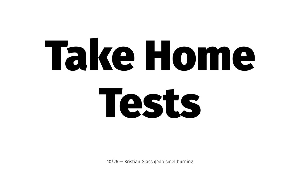 Take Home Tests 10/26 — Kristian Glass @doismel...