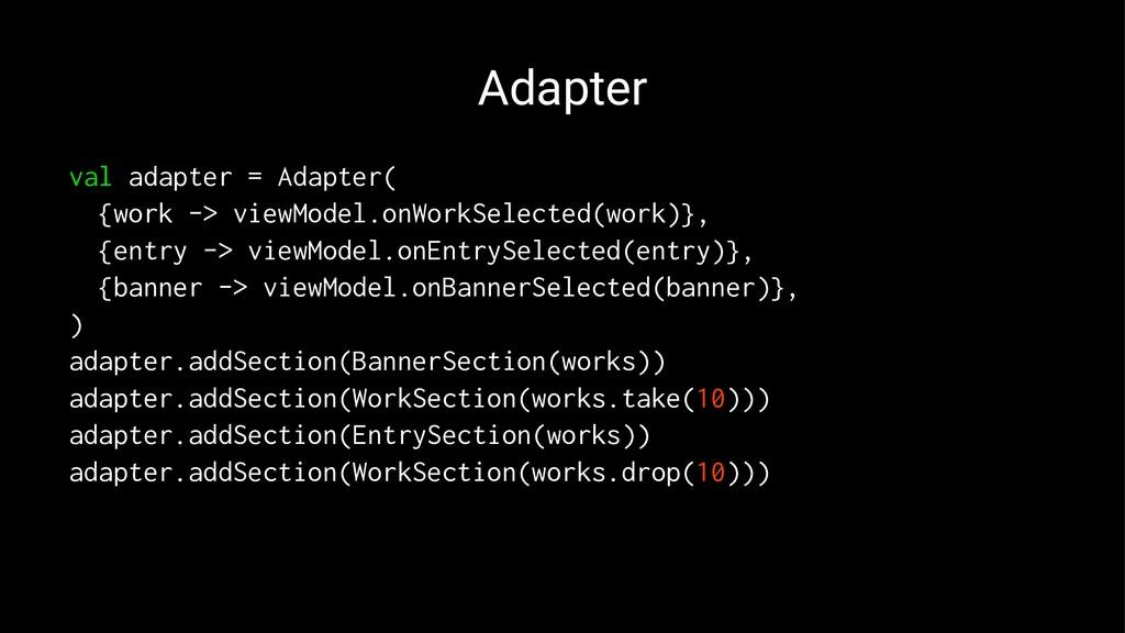 Adapter val adapter = Adapter( {work -> viewMod...