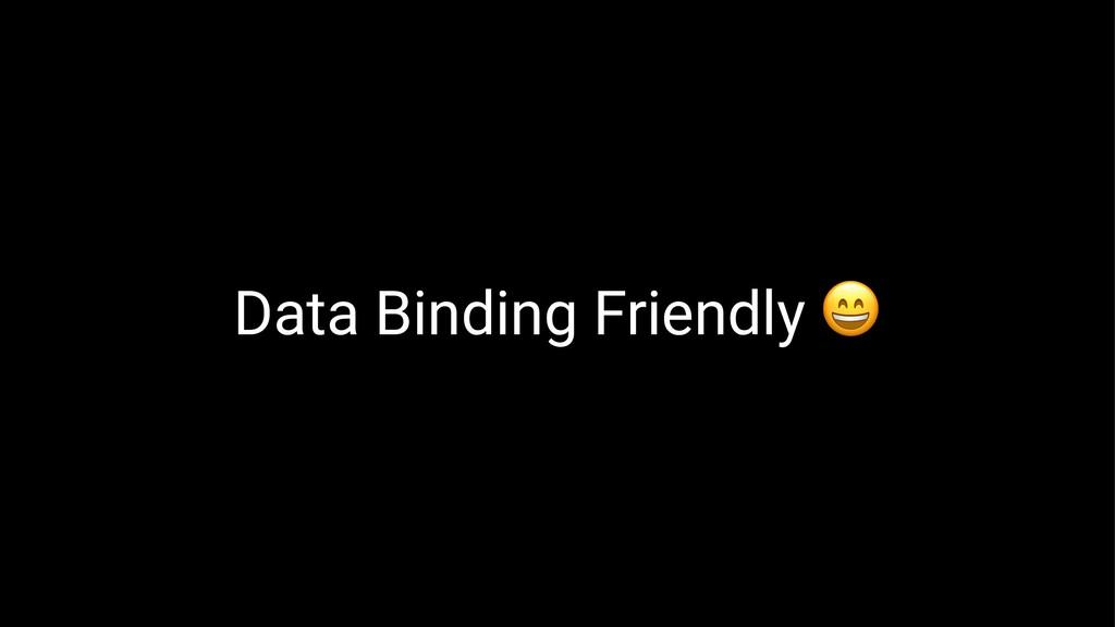 Data Binding Friendly