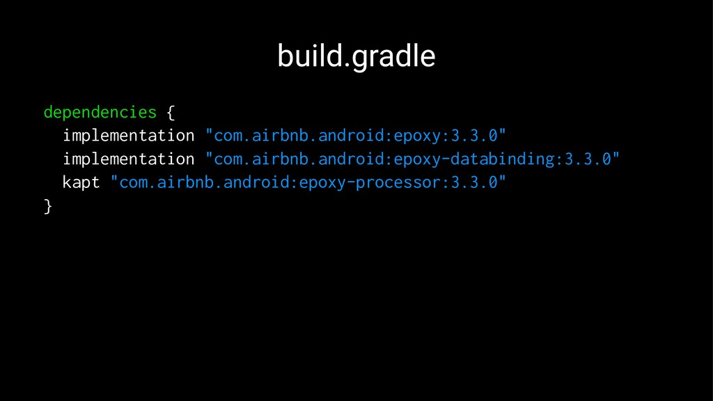 "build.gradle dependencies { implementation ""com..."