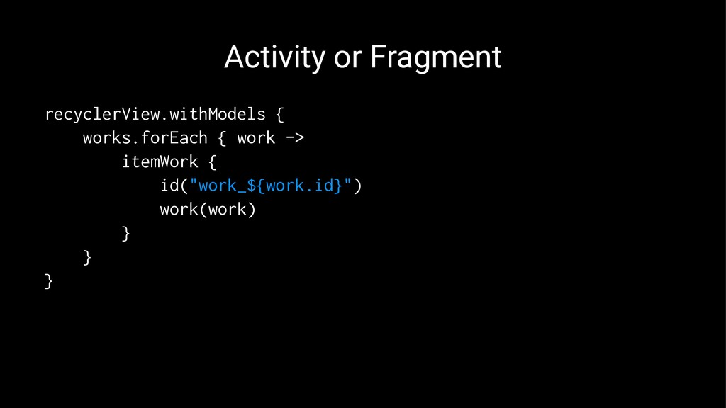 Activity or Fragment recyclerView.withModels { ...