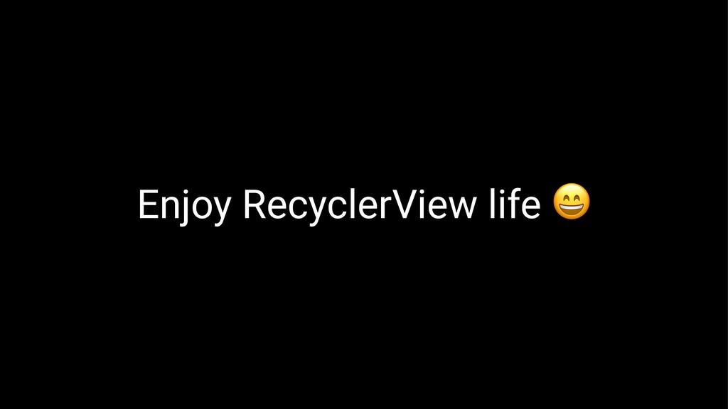 Enjoy RecyclerView life