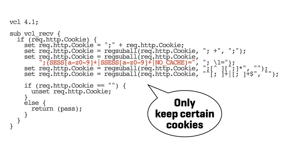 vcl 4.1; sub vcl_recv { if (req.http.Cookie) { ...