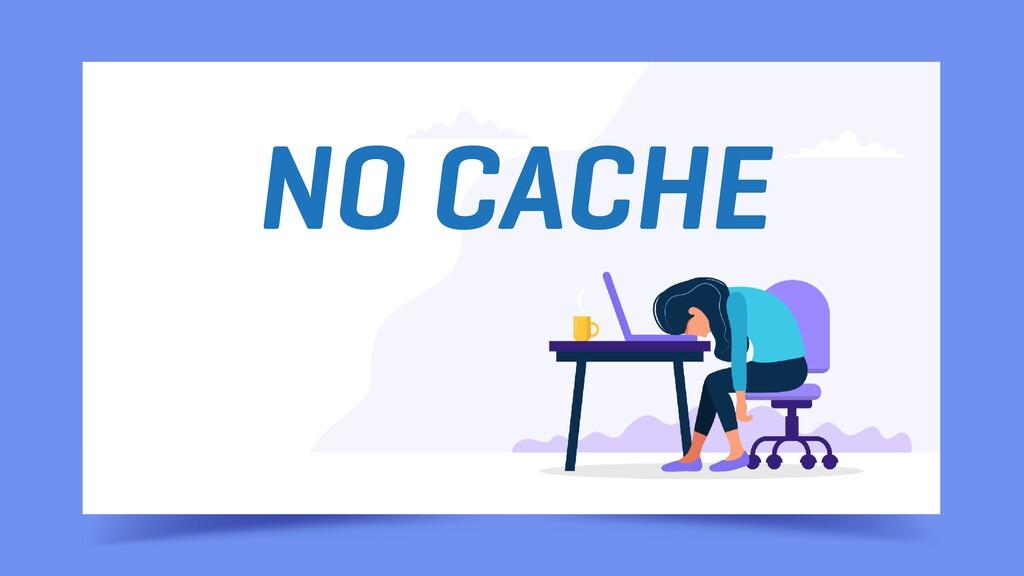 NO CACHE