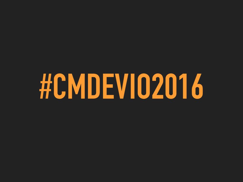 #CMDEVIO2016