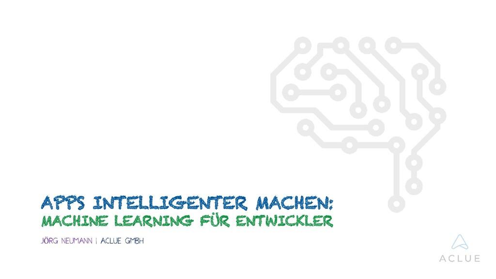 APPS INTELLIGENTER MACHEN: MACHINE LEARNING FÜR...