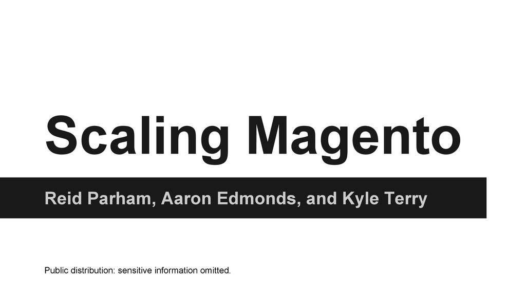 Scaling Magento Reid Parham, Aaron Edmonds, and...
