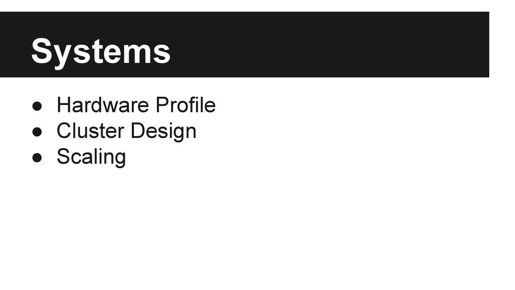 Systems ● Hardware Profile ● Cluster Design ● S...