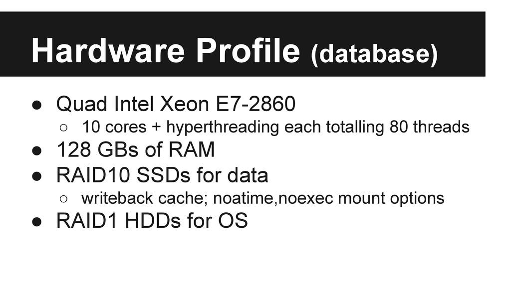 Hardware Profile (database) ● Quad Intel Xeon E...