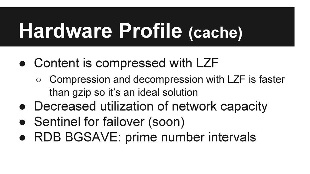 Hardware Profile (cache) ● Content is compresse...