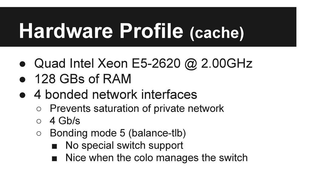 Hardware Profile (cache) ● Quad Intel Xeon E5-2...