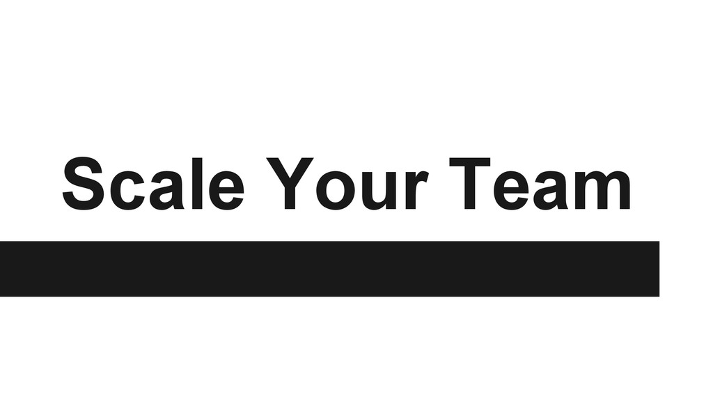 Scale Your Team