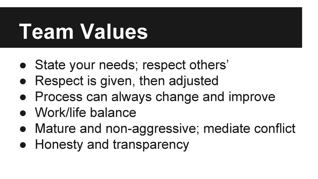 Team Values ● State your needs; respect others'...