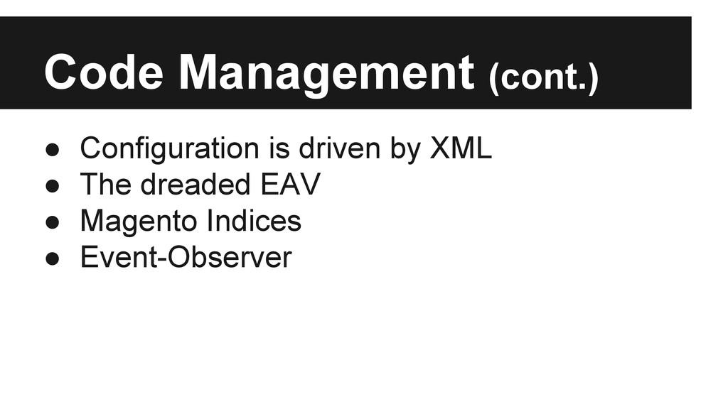Code Management (cont.) ● Configuration is driv...