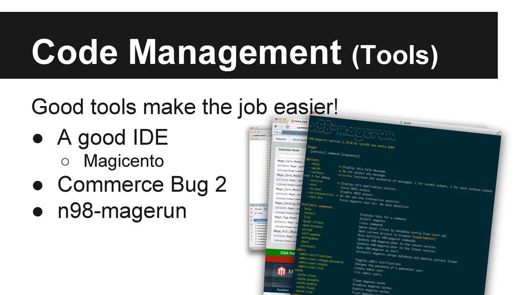 Code Management (Tools) Good tools make the job...
