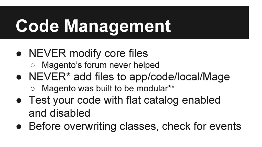 Code Management ● NEVER modify core files ○ Mag...