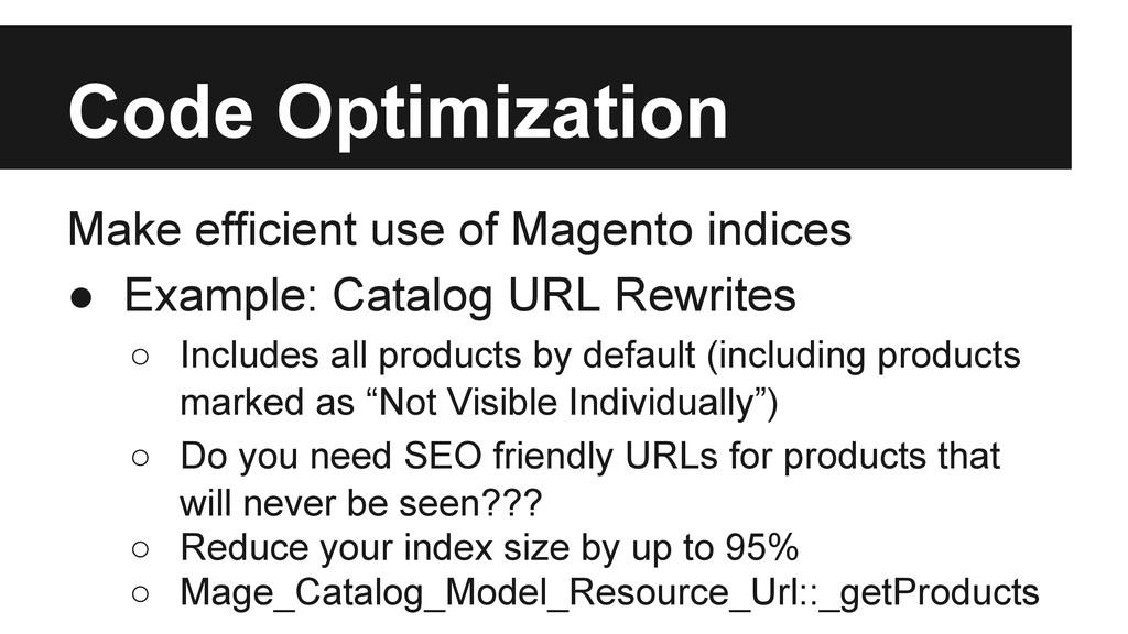 Code Optimization Make efficient use of Magento...