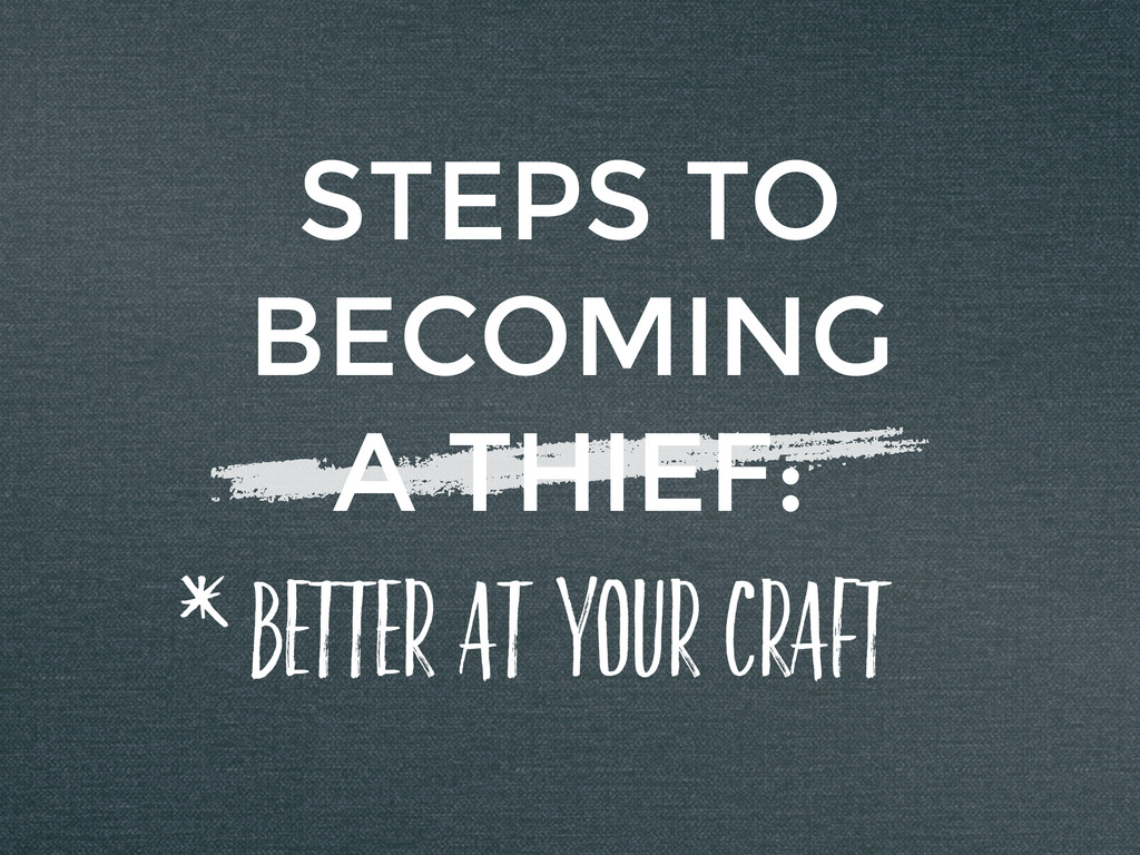STEPS TO BECOMING A THIEF: BETTER AT YOUR CRAFT...