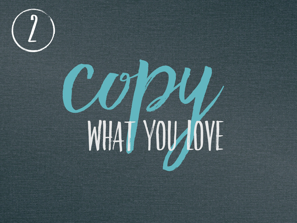 COPy WHAT YOU LOVE 2
