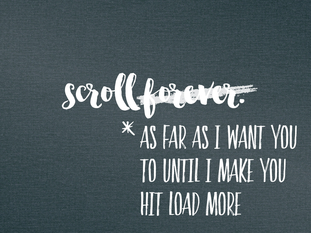 scroll forever. as far as i want you to until i...