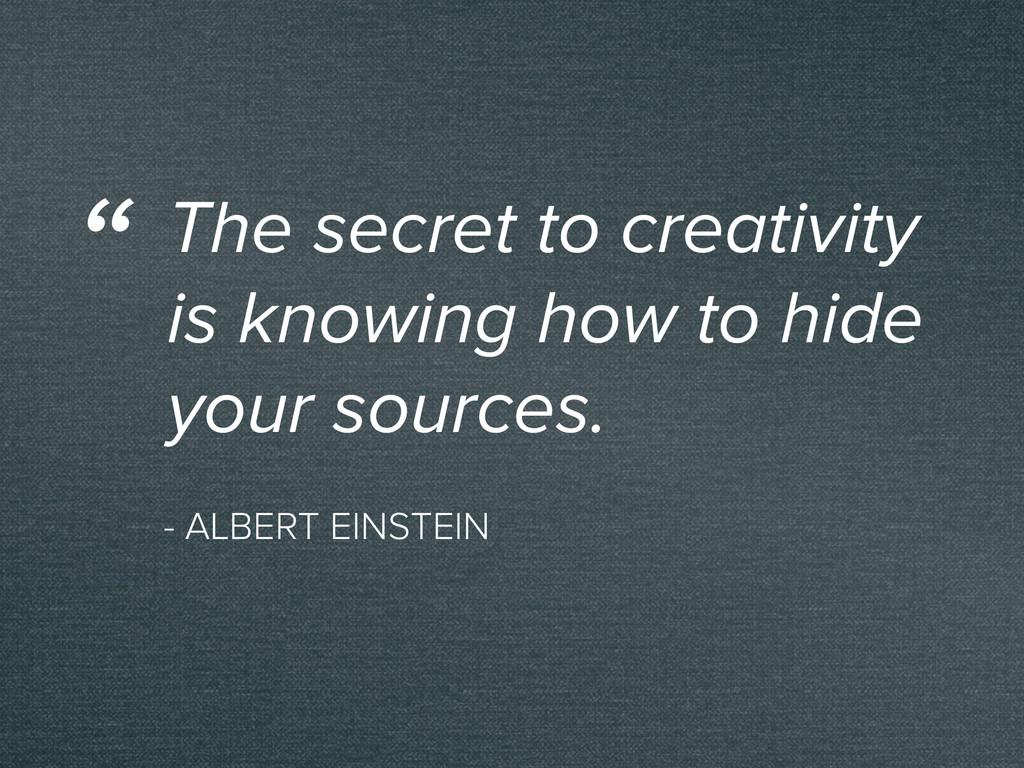 - ALBERT EINSTEIN The secret to creativity is k...