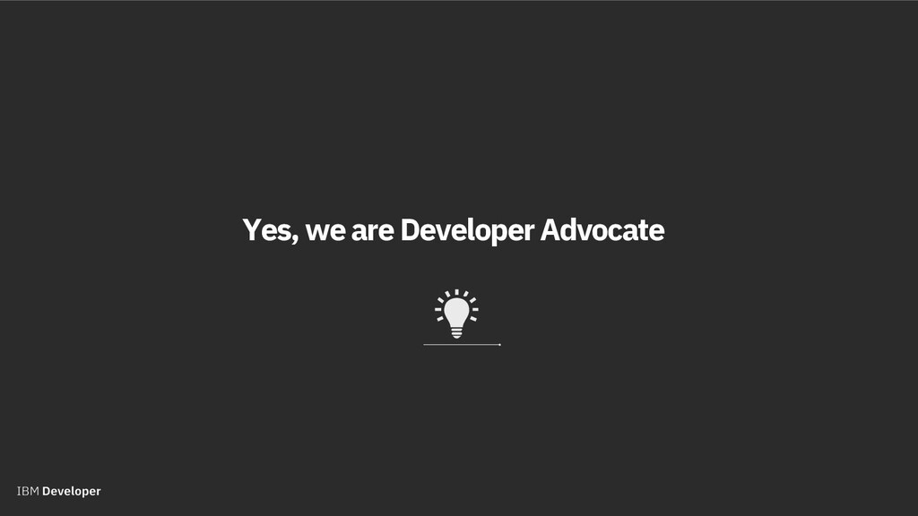 Yes, we are DeveloperAdvocate