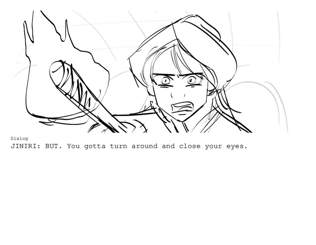 Dialog JINIRI: BUT. You gotta turn around and c...
