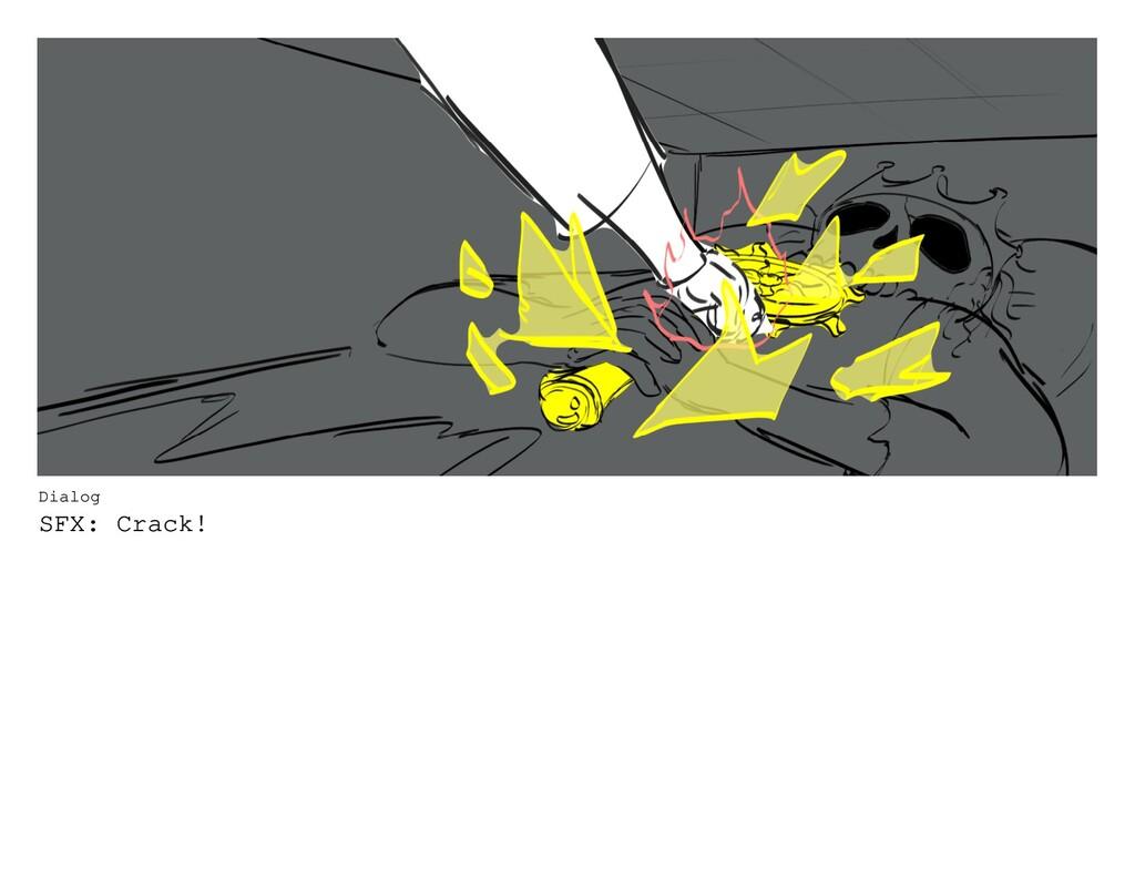 Dialog SFX: Crack!